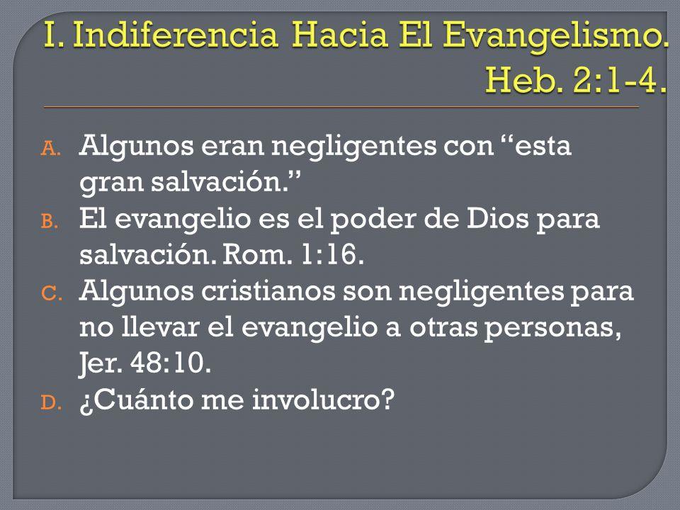 I. Indiferencia Hacia El Evangelismo. Heb. 2:1-4.