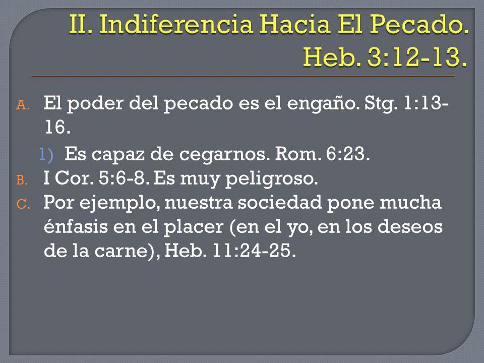 II. Indiferencia Hacia El Pecado. Heb. 3:12-13.