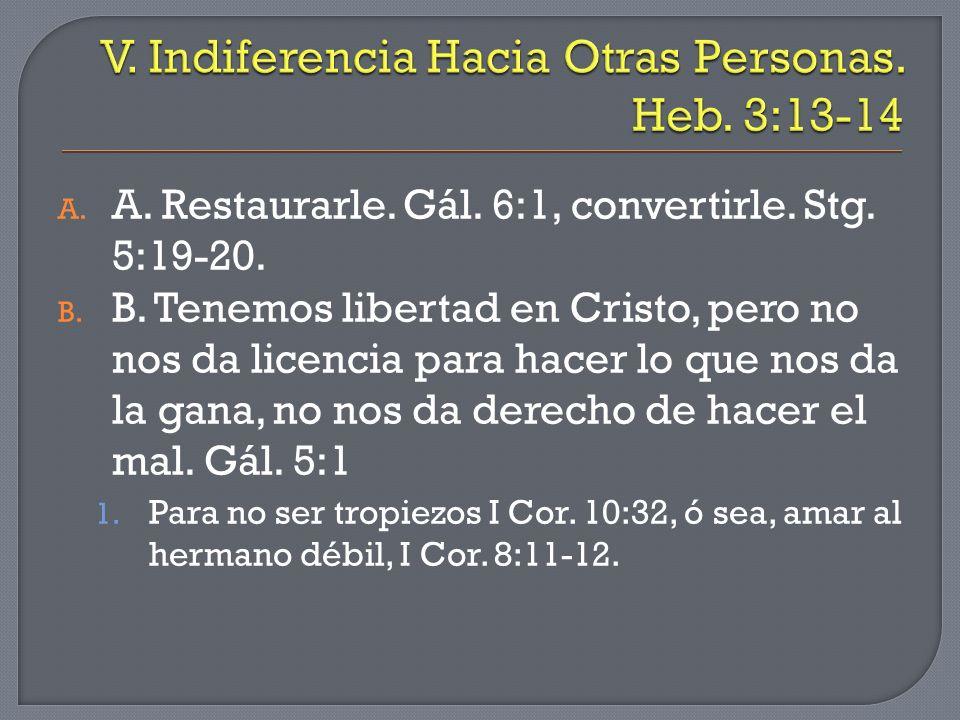 V. Indiferencia Hacia Otras Personas. Heb. 3:13-14