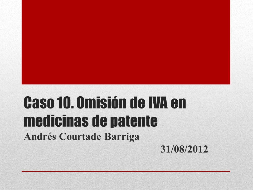 Caso 10. Omisión de IVA en medicinas de patente