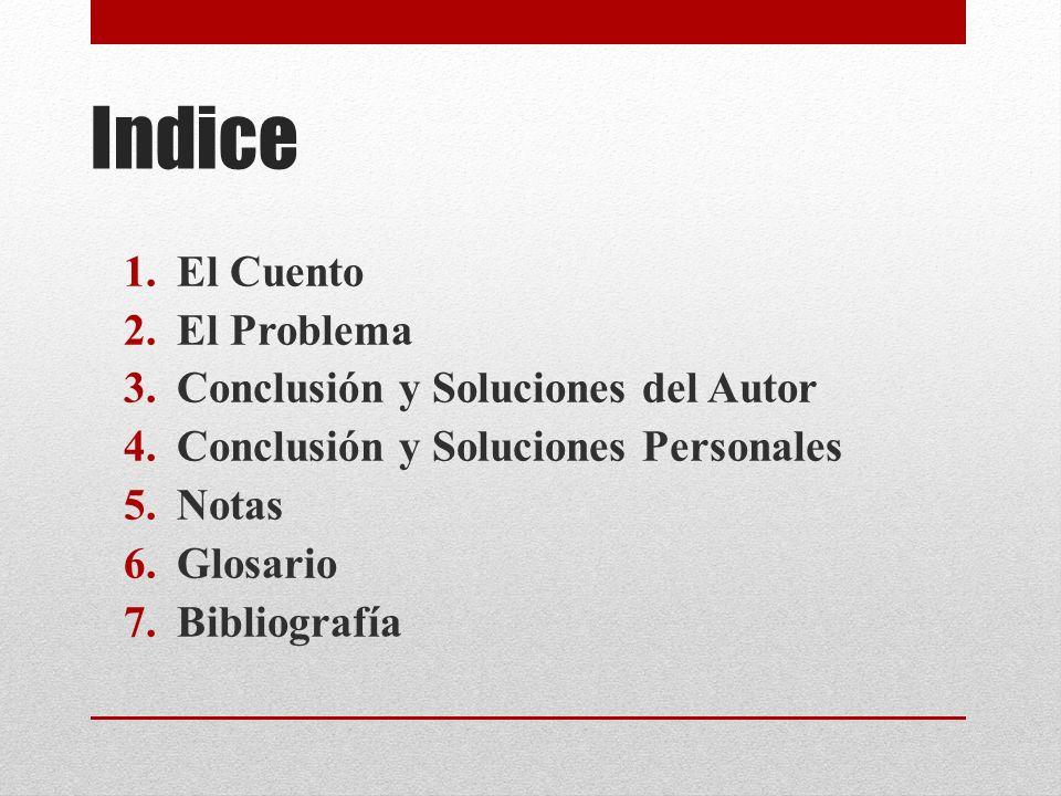 Indice El Cuento El Problema Conclusión y Soluciones del Autor