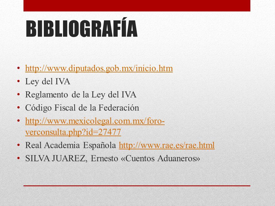 BIBLIOGRAFÍA http://www.diputados.gob.mx/inicio.htm Ley del IVA