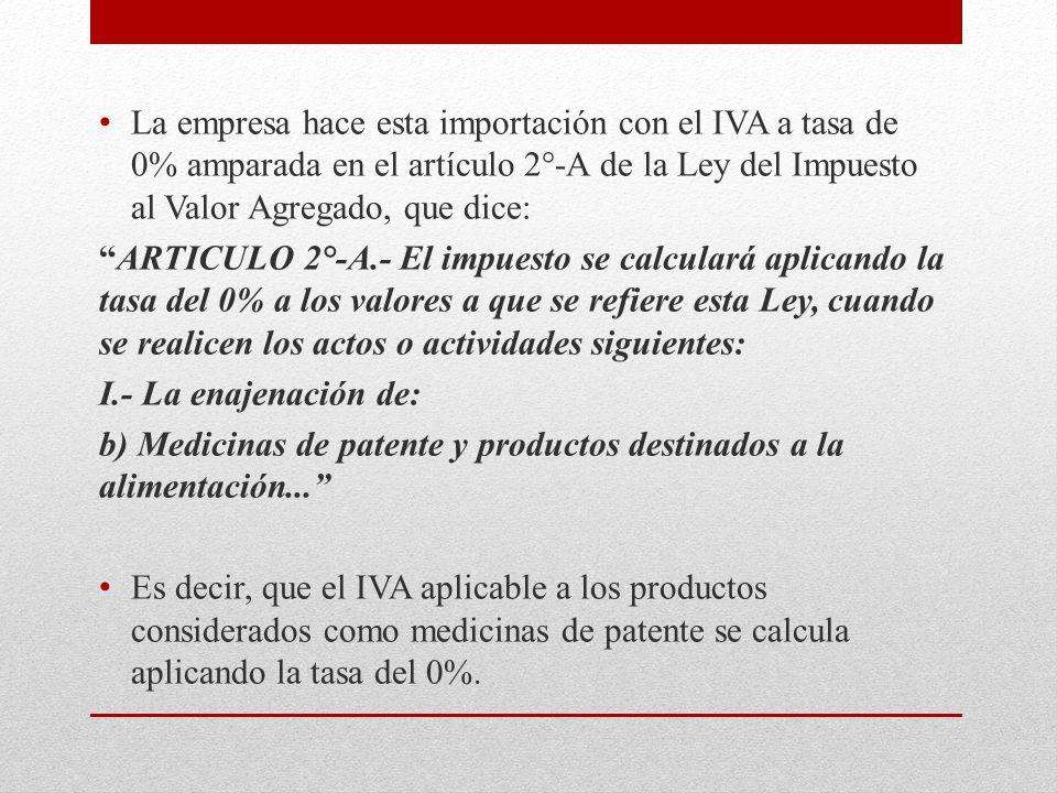 La empresa hace esta importación con el IVA a tasa de 0% amparada en el artículo 2°-A de la Ley del Impuesto al Valor Agregado, que dice: