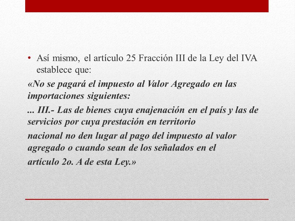 Así mismo, el artículo 25 Fracción III de la Ley del IVA establece que:
