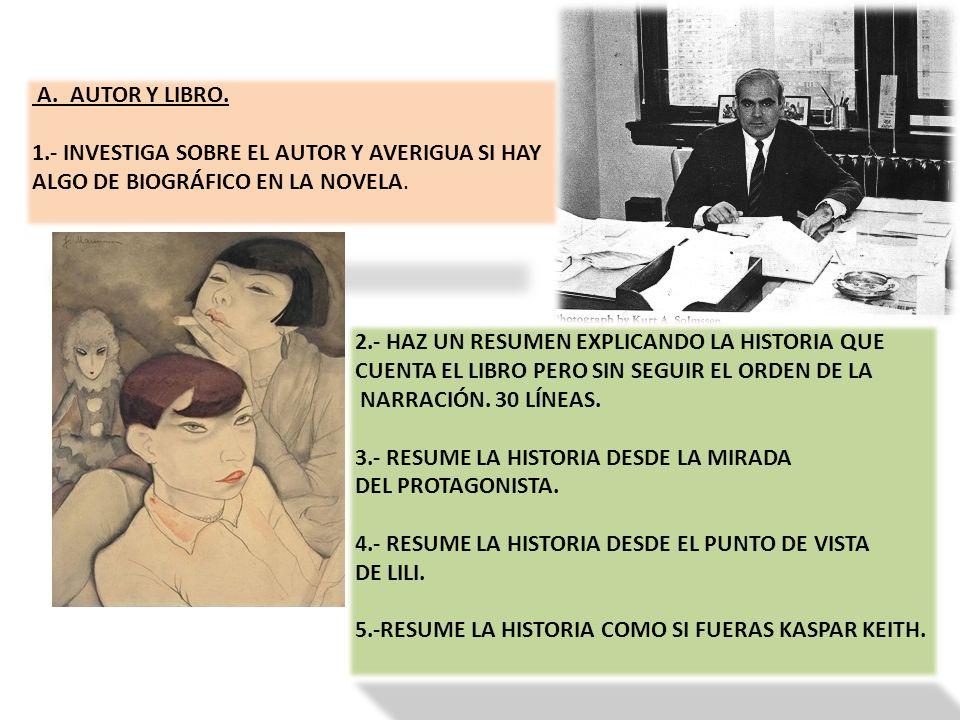 A. AUTOR Y LIBRO. 1.- INVESTIGA SOBRE EL AUTOR Y AVERIGUA SI HAY. ALGO DE BIOGRÁFICO EN LA NOVELA.
