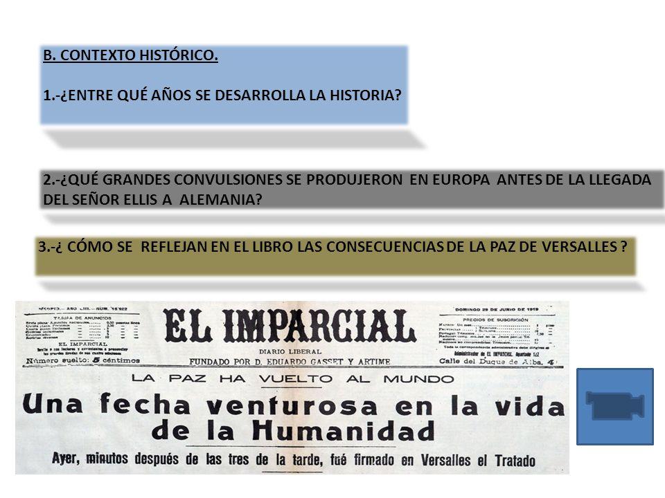 B. CONTEXTO HISTÓRICO. 1.-¿ENTRE QUÉ AÑOS SE DESARROLLA LA HISTORIA 2.-¿QUÉ GRANDES CONVULSIONES SE PRODUJERON EN EUROPA ANTES DE LA LLEGADA.