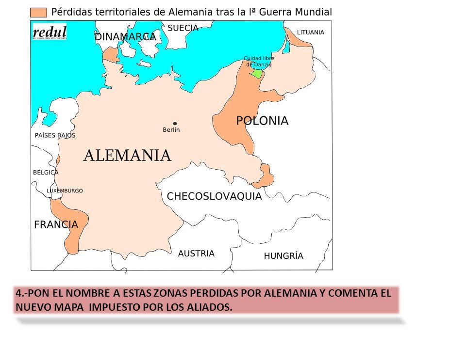 4.-PON EL NOMBRE A ESTAS ZONAS PERDIDAS POR ALEMANIA Y COMENTA EL