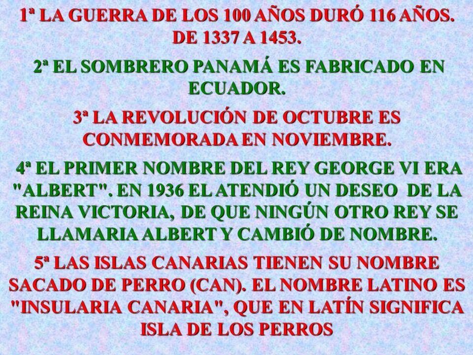 1ª LA GUERRA DE LOS 100 AÑOS DURÓ 116 AÑOS. DE 1337 A 1453.