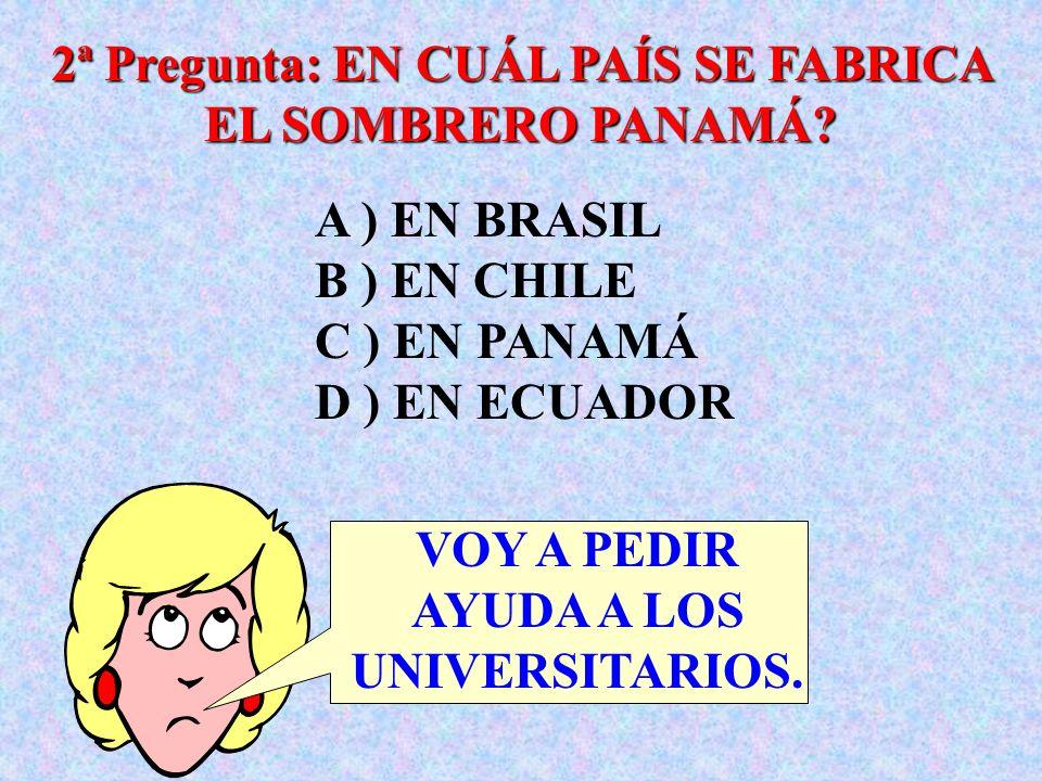 2ª Pregunta: EN CUÁL PAÍS SE FABRICA EL SOMBRERO PANAMÁ