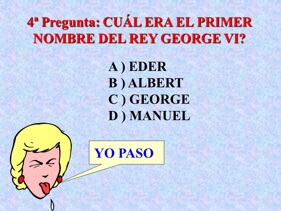 4ª Pregunta: CUÁL ERA EL PRIMER NOMBRE DEL REY GEORGE VI
