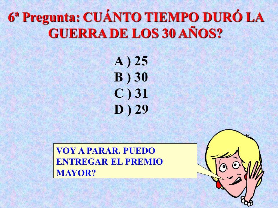6ª Pregunta: CUÁNTO TIEMPO DURÓ LA GUERRA DE LOS 30 AÑOS