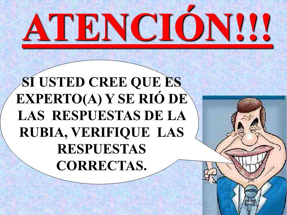 ATENCIÓN!!! SI USTED CREE QUE ES EXPERTO(A) Y SE RIÓ DE LAS RESPUESTAS DE LA RUBIA, VERIFIQUE LAS.