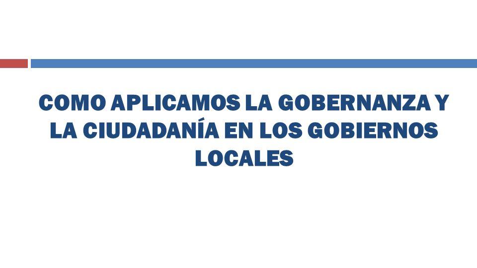 COMO APLICAMOS LA GOBERNANZA Y LA CIUDADANÍA EN LOS GOBIERNOS LOCALES