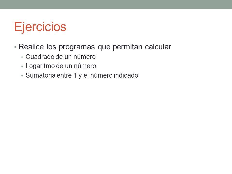 Ejercicios Realice los programas que permitan calcular