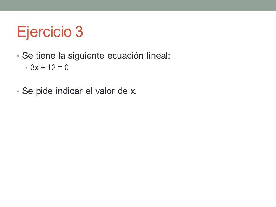 Ejercicio 3 Se tiene la siguiente ecuación lineal: