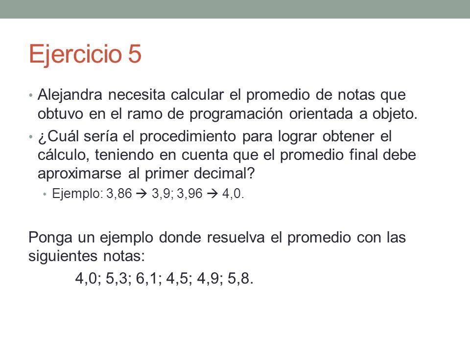 Ejercicio 5 Alejandra necesita calcular el promedio de notas que obtuvo en el ramo de programación orientada a objeto.