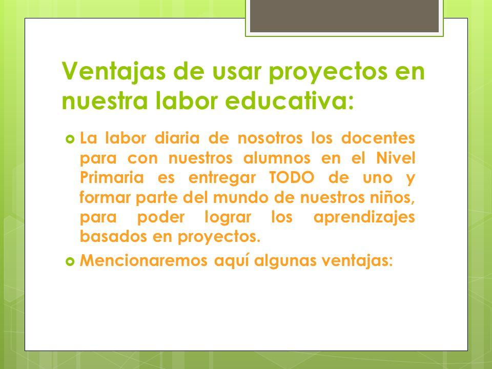 Ventajas de usar proyectos en nuestra labor educativa: