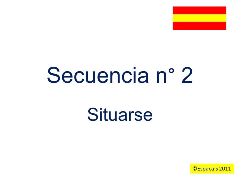 Secuencia n° 2 Situarse ©Espacais 2011 v.M. A1 Collège Sacré Coeur