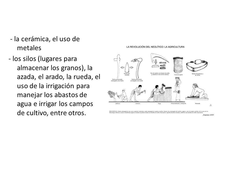 - la cerámica, el uso de metales