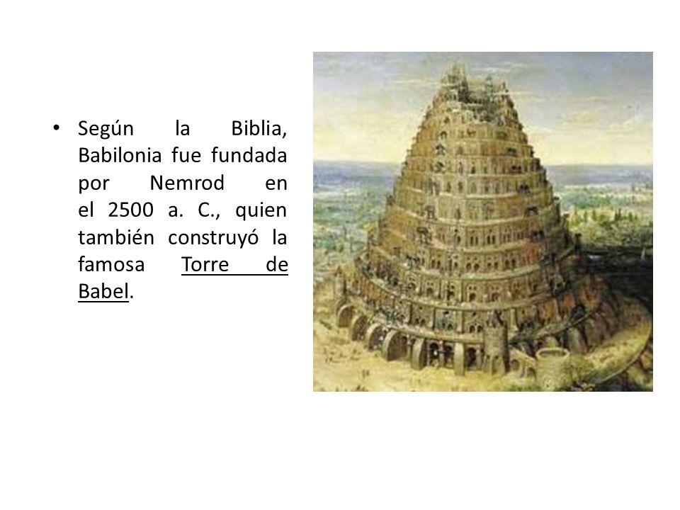 Según la Biblia, Babilonia fue fundada por Nemrod en el 2500 a. C