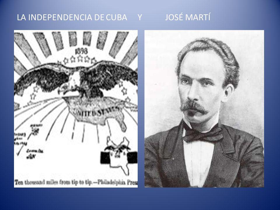 LA INDEPENDENCIA DE CUBA Y JOSÉ MARTÍ