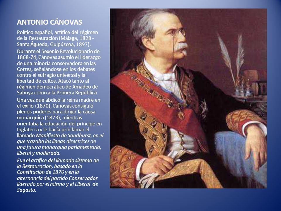 ANTONIO CÁNOVAS Político español, artífice del régimen de la Restauración (Málaga, 1828 - Santa Águeda, Guipúzcoa, 1897).