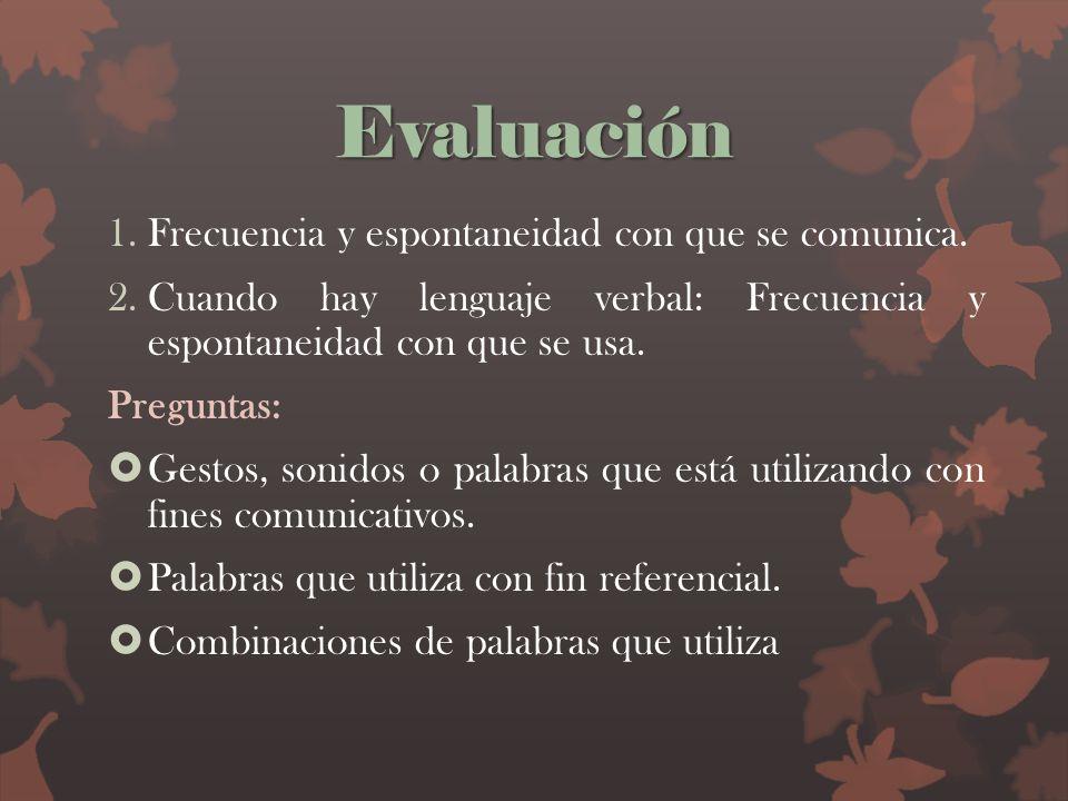 Evaluación Frecuencia y espontaneidad con que se comunica.