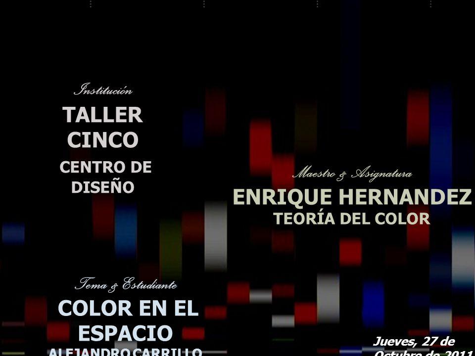 TALLER CINCO CENTRO DE DISEÑO Maestro & Asignatura ENRIQUE HERNANDEZ