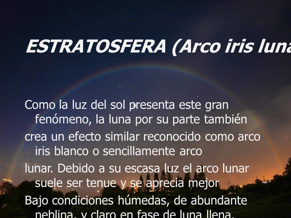 ESTRATOSFERA (Arco iris lunar ó blanco)