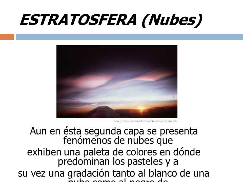 ESTRATOSFERA (Nubes) Aun en ésta segunda capa se presenta fenómenos de nubes que. exhiben una paleta de colores en dónde predominan los pasteles y a.