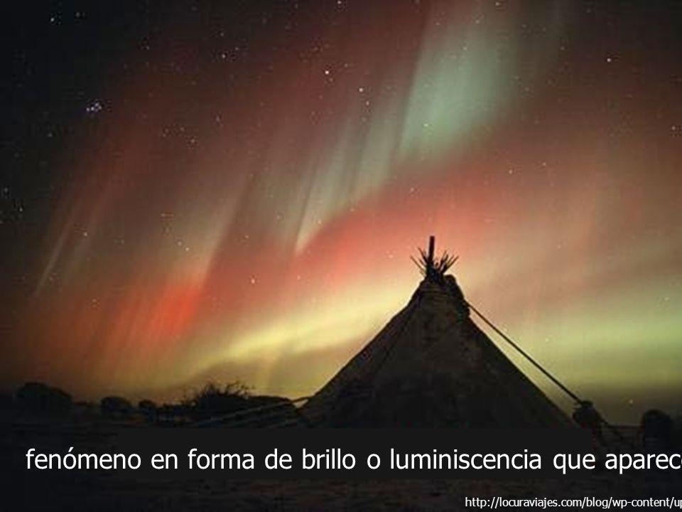 fenómeno en forma de brillo o luminiscencia que aparece en el cielo nocturno