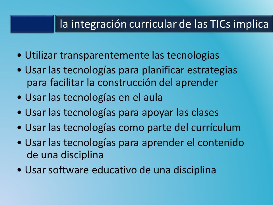 la integración curricular de las TICs implica