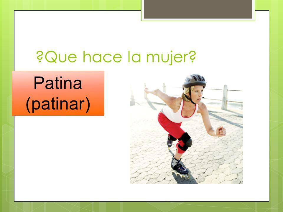 Que hace la mujer Patina (patinar)