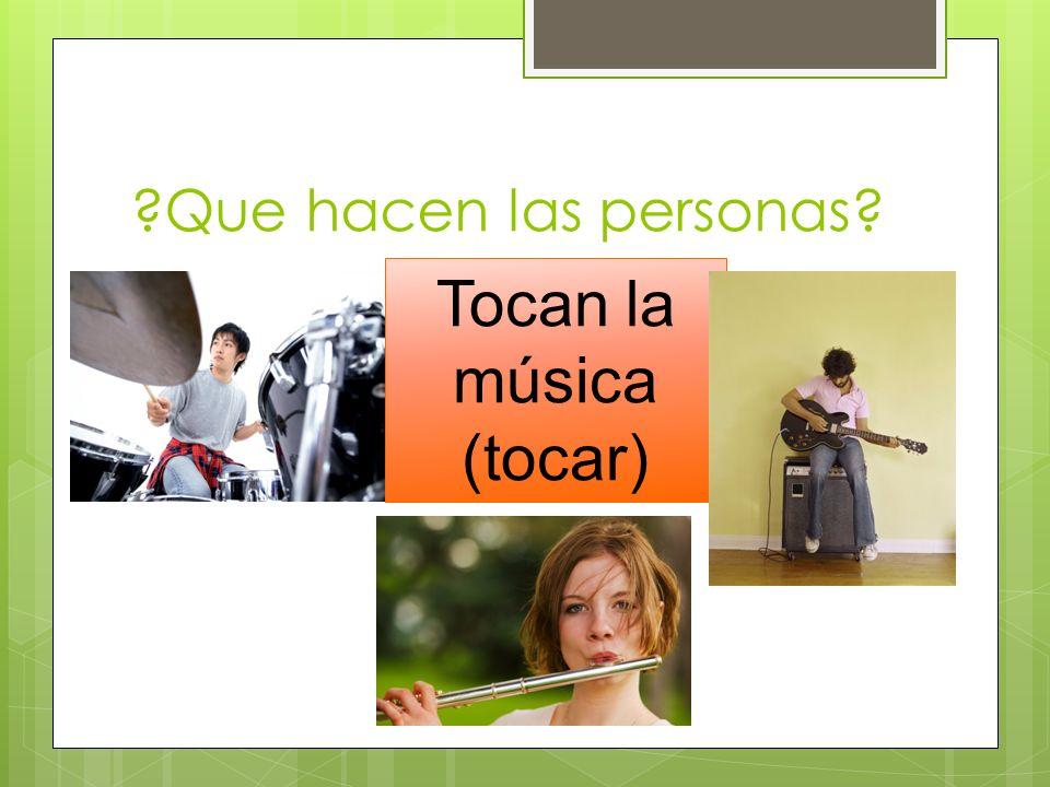 Tocan la música (tocar)