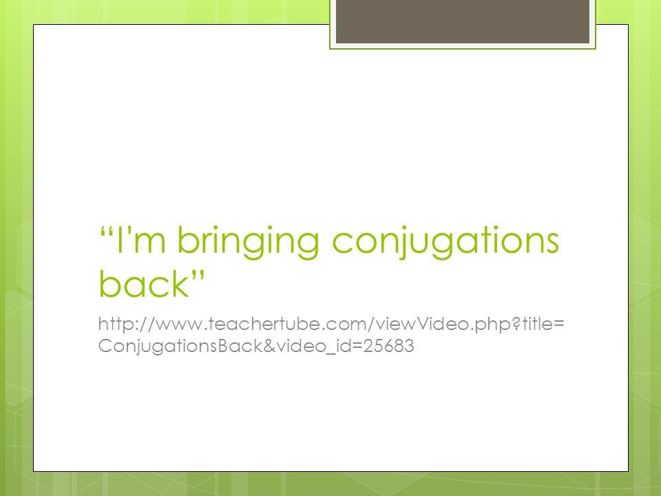 I m bringing conjugations back