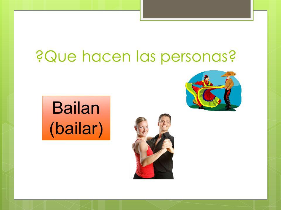 Que hacen las personas Bailan (bailar)