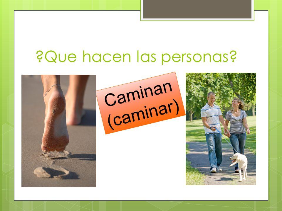 Que hacen las personas Caminan (caminar)