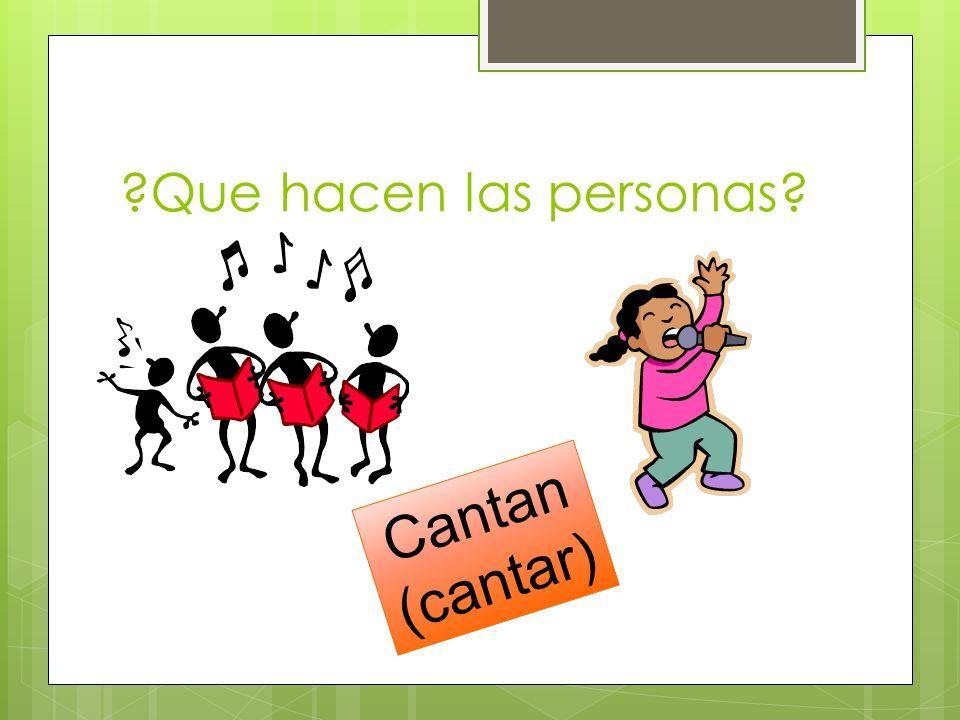 Que hacen las personas Cantan (cantar)