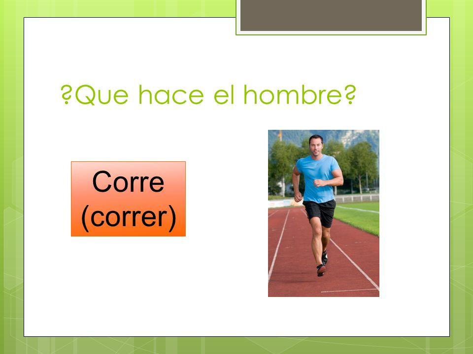 Que hace el hombre Corre (correr)