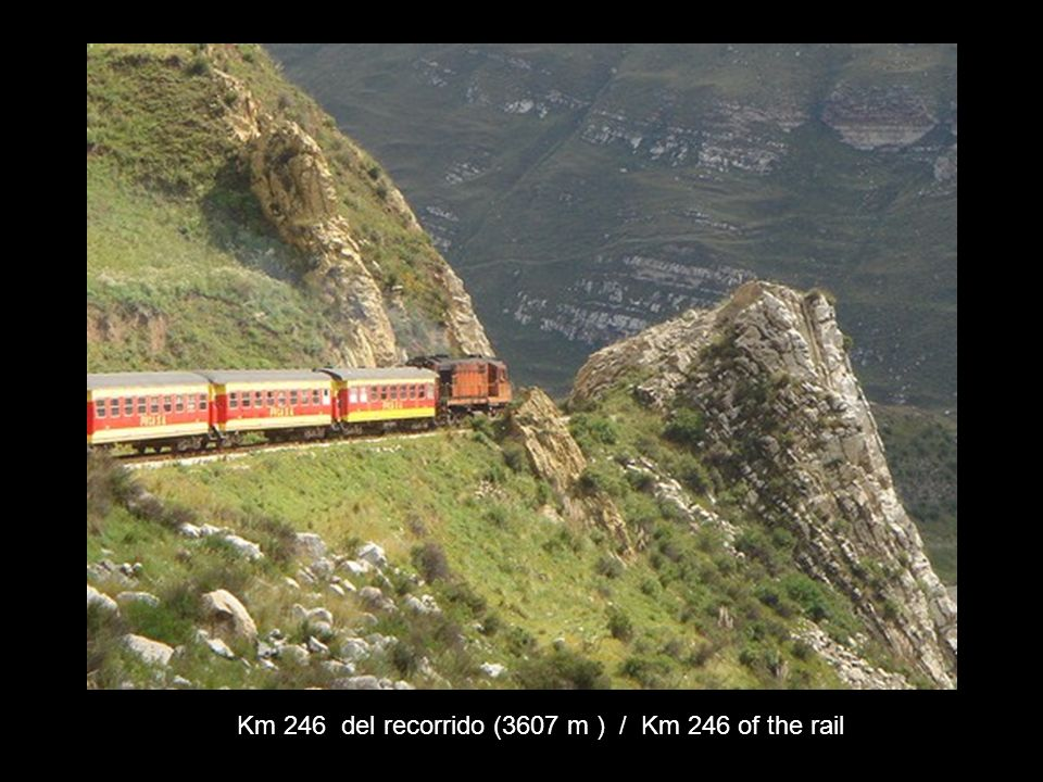 Km 246 del recorrido (3607 m ) / Km 246 of the rail
