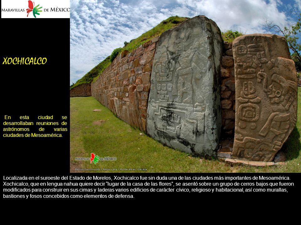 XOCHICALCO En esta ciudad se desarrollaban reuniones de astrónomos de varias ciudades de Mesoamérica.