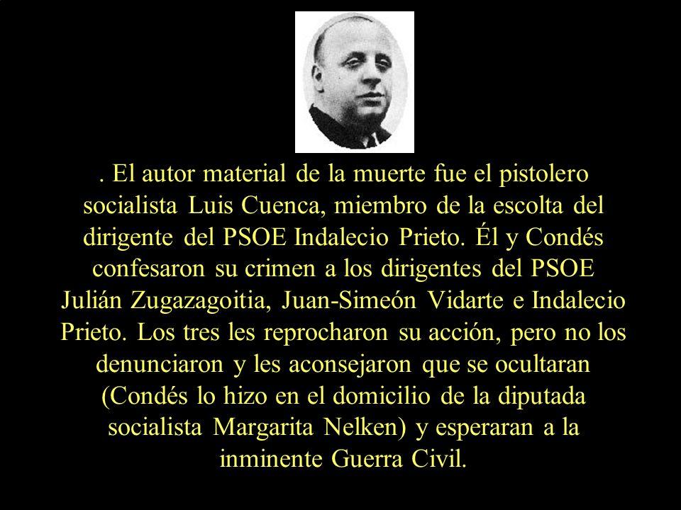 El autor material de la muerte fue el pistolero socialista Luis Cuenca, miembro de la escolta del dirigente del PSOE Indalecio Prieto.