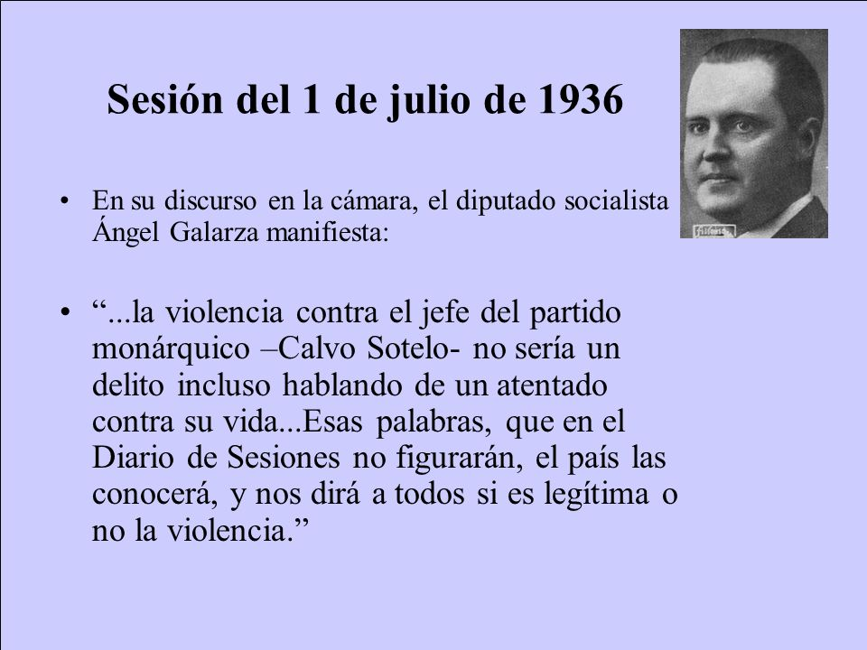 Sesión del 1 de julio de 1936 En su discurso en la cámara, el diputado socialista Ángel Galarza manifiesta: