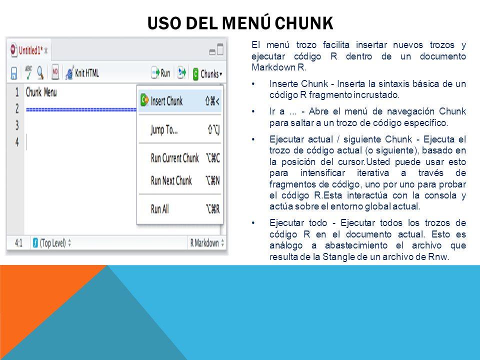 Uso del menú ChunkEl menú trozo facilita insertar nuevos trozos y ejecutar código R dentro de un documento Markdown R.