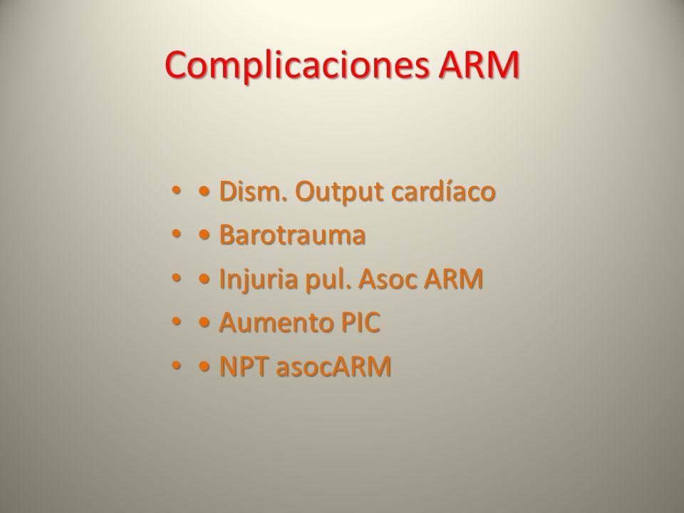 Complicaciones ARM • Dism. Output cardíaco • Barotrauma