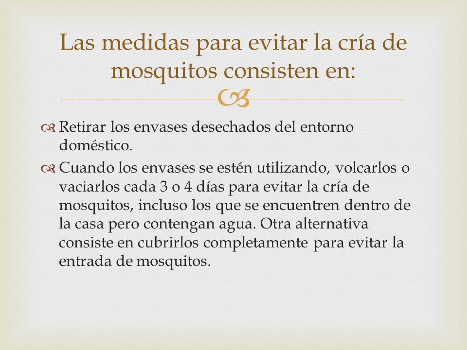 Las medidas para evitar la cría de mosquitos consisten en:
