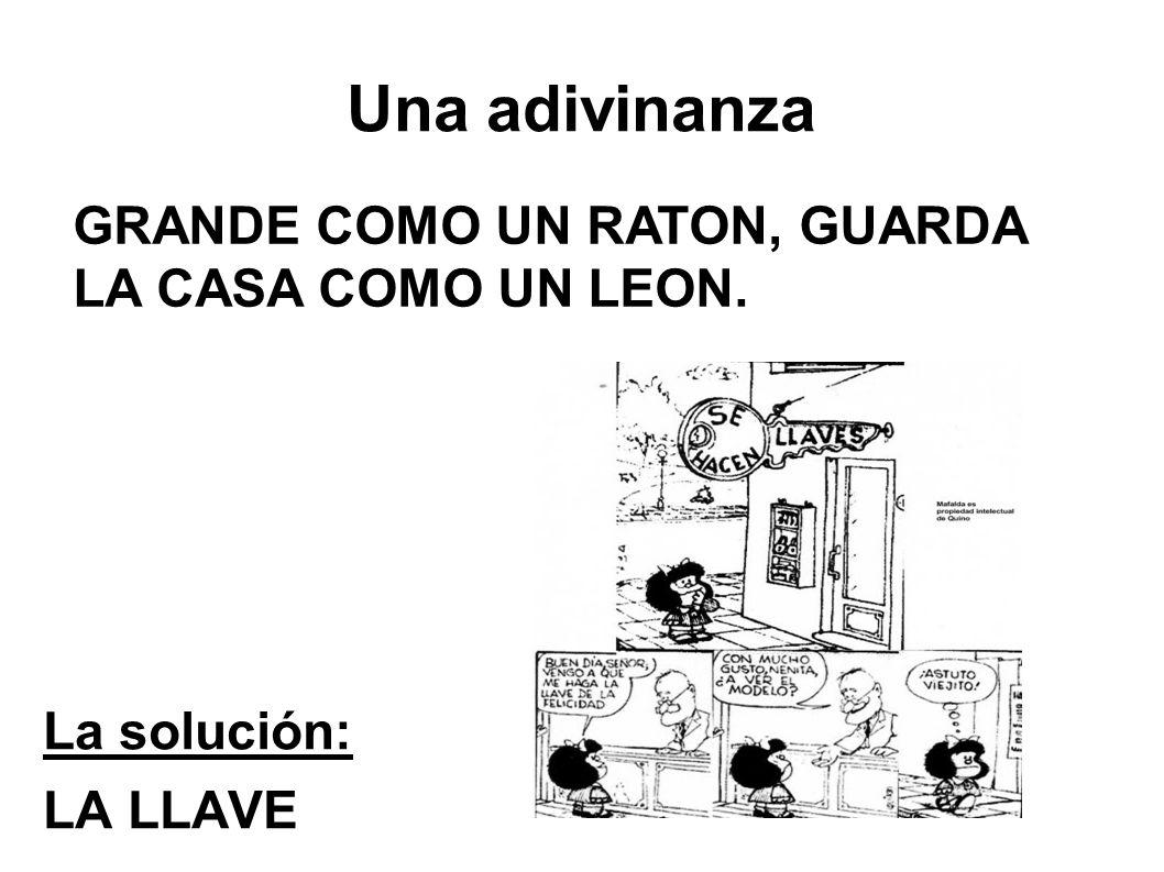 Una adivinanza GRANDE COMO UN RATON, GUARDA LA CASA COMO UN LEON.