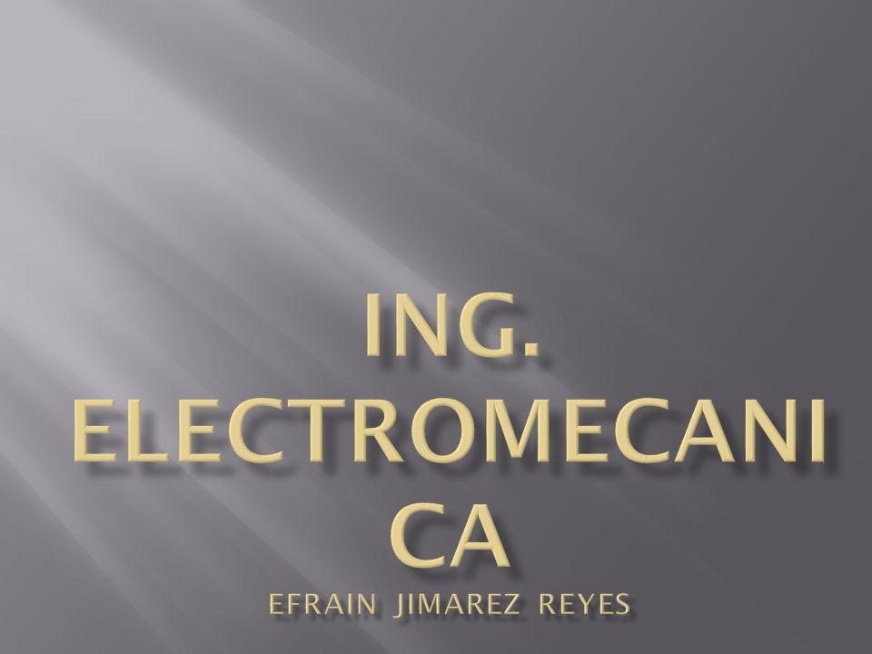 ING. ELECTROMECANICA EFRAIN JIMAREZ REYES