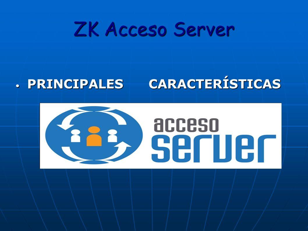 ZK Acceso Server PRINCIPALES CARACTERÍSTICAS