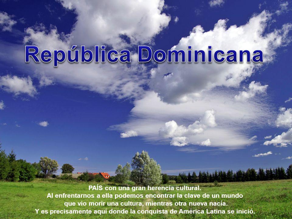 República Dominicana PAÍS con una gran herencia cultural.